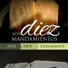 Los Diez Mandamientos: ayer, hoy y eternamente